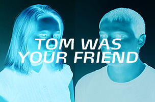 Tom Was Your Friend : Film